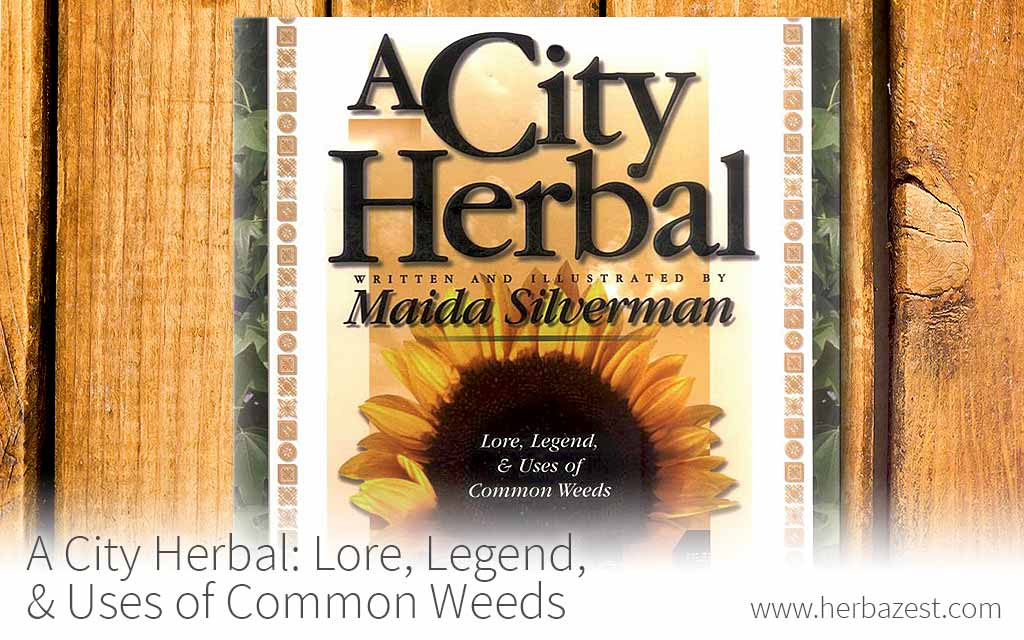 A City Herbal: Lore, Legend, & Uses of Common Weeds