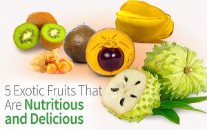 5 Exotic Fruits That Are Nutritious and Delicious